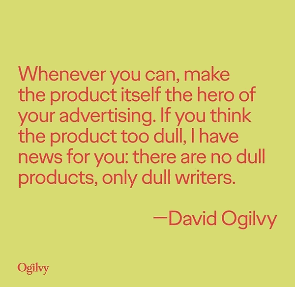 make the product the hero - marketing wisdom - david ogilvy