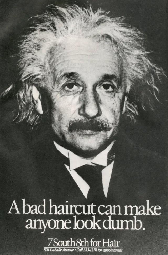 a bad haircut can make anyone look dumb - einstein